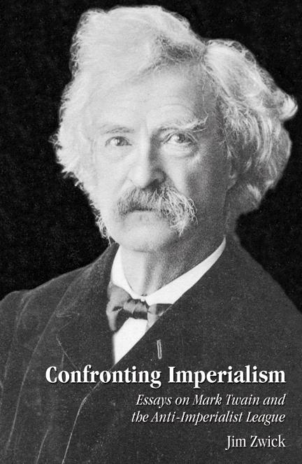 confronting imperialism essays on mark twain and the anti  confronting imperialism essays on mark twain and the anti imperialist league by jim zwick author
