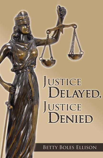 justice delayed justice denied by betty boles ellison author