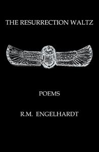 THE RESURRECTION WALTZ, POEMS BY R.M. ENGELHARDT